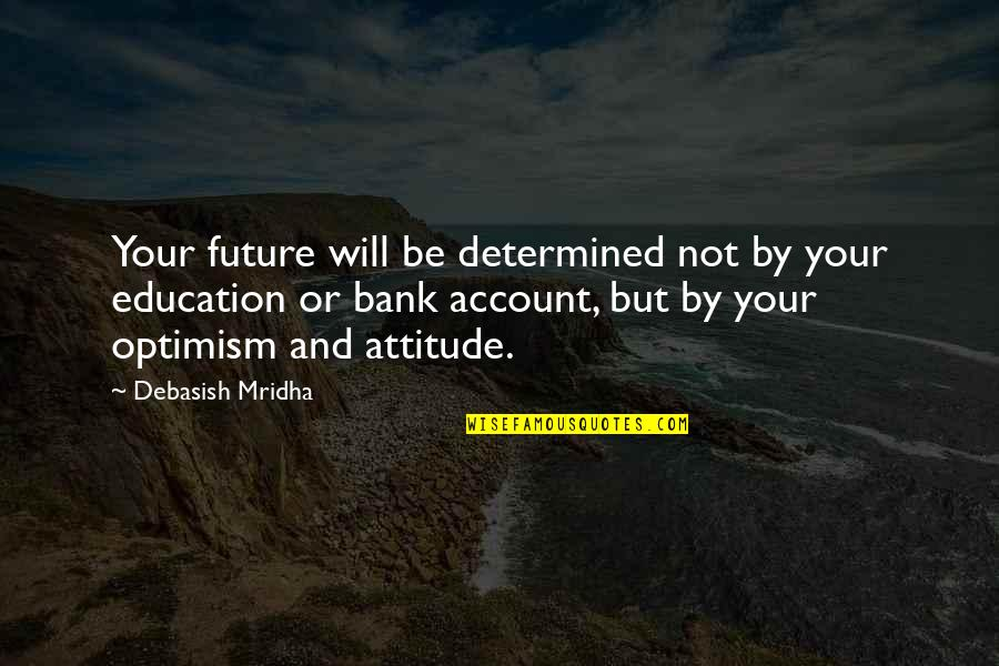 Hope And Optimism Quotes By Debasish Mridha: Your future will be determined not by your