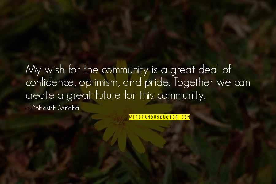 Hope And Optimism Quotes By Debasish Mridha: My wish for the community is a great