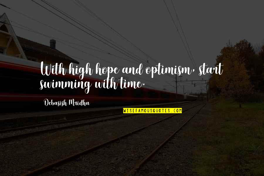 Hope And Optimism Quotes By Debasish Mridha: With high hope and optimism, start swimming with