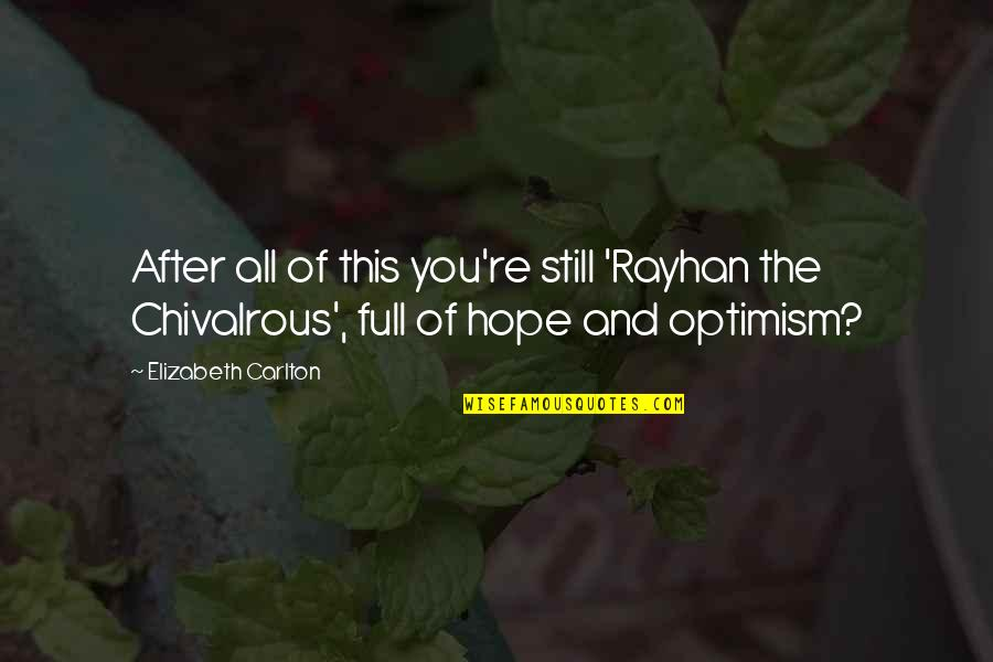 Hope And Optimism Quotes By Elizabeth Carlton: After all of this you're still 'Rayhan the