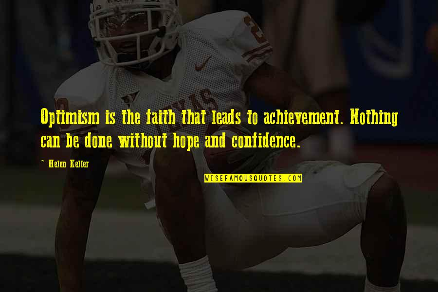 Hope And Optimism Quotes By Helen Keller: Optimism is the faith that leads to achievement.