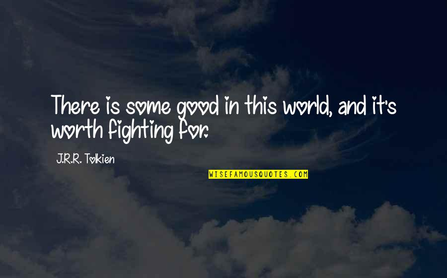 Hope And Optimism Quotes By J.R.R. Tolkien: There is some good in this world, and