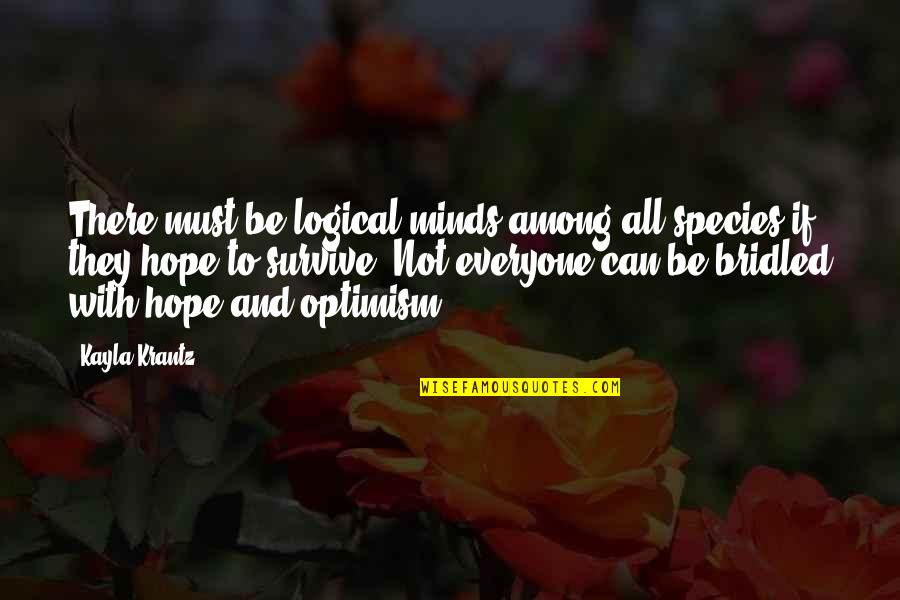 Hope And Optimism Quotes By Kayla Krantz: There must be logical minds among all species