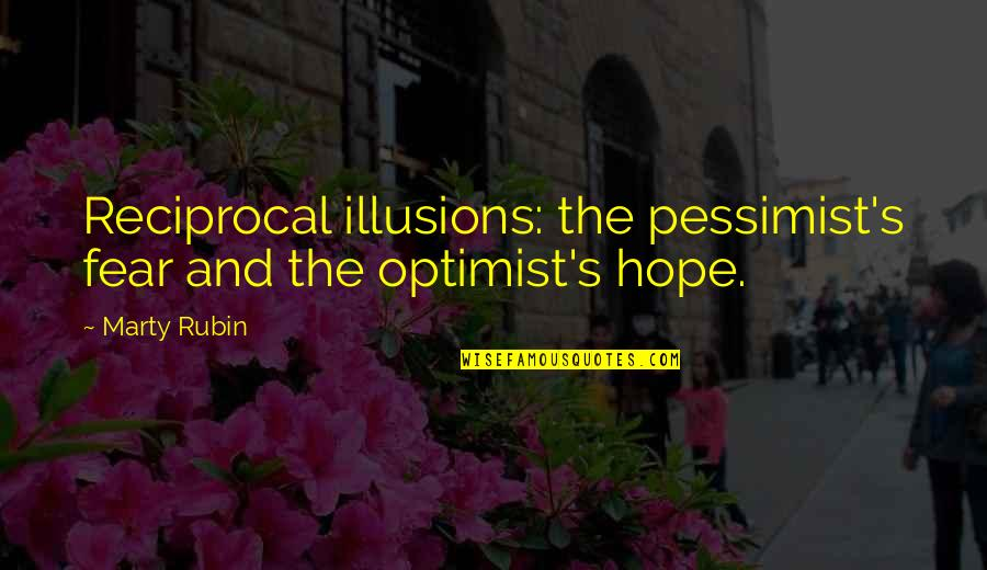 Hope And Optimism Quotes By Marty Rubin: Reciprocal illusions: the pessimist's fear and the optimist's