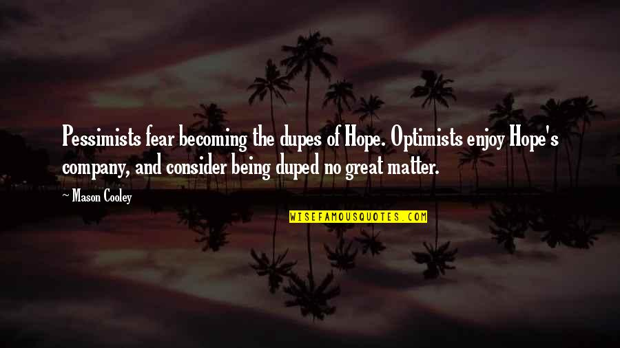 Hope And Optimism Quotes By Mason Cooley: Pessimists fear becoming the dupes of Hope. Optimists