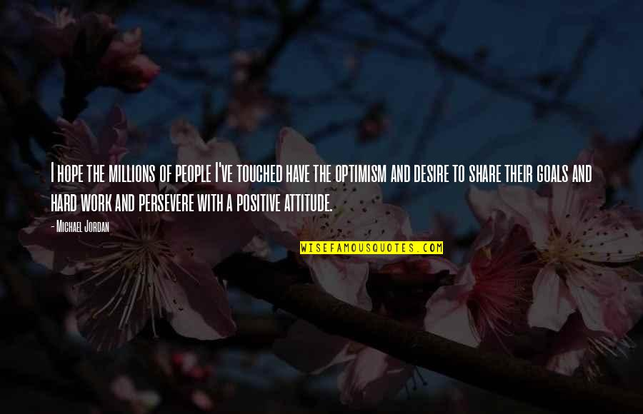 Hope And Optimism Quotes By Michael Jordan: I hope the millions of people I've touched
