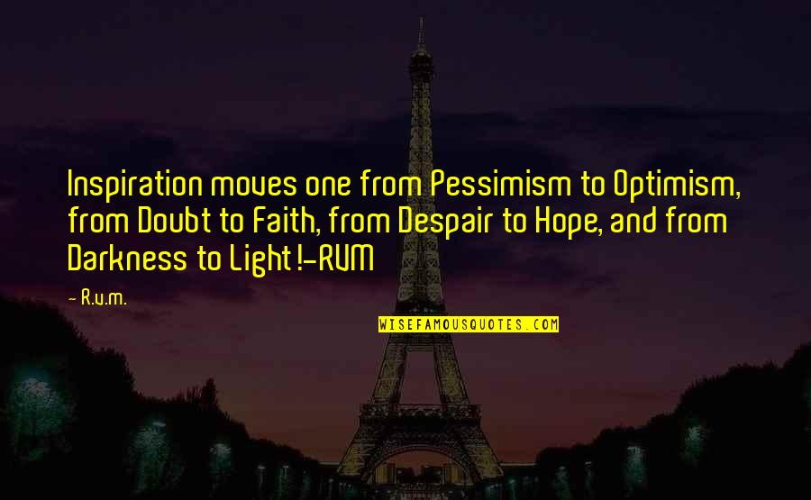 Hope And Optimism Quotes By R.v.m.: Inspiration moves one from Pessimism to Optimism, from