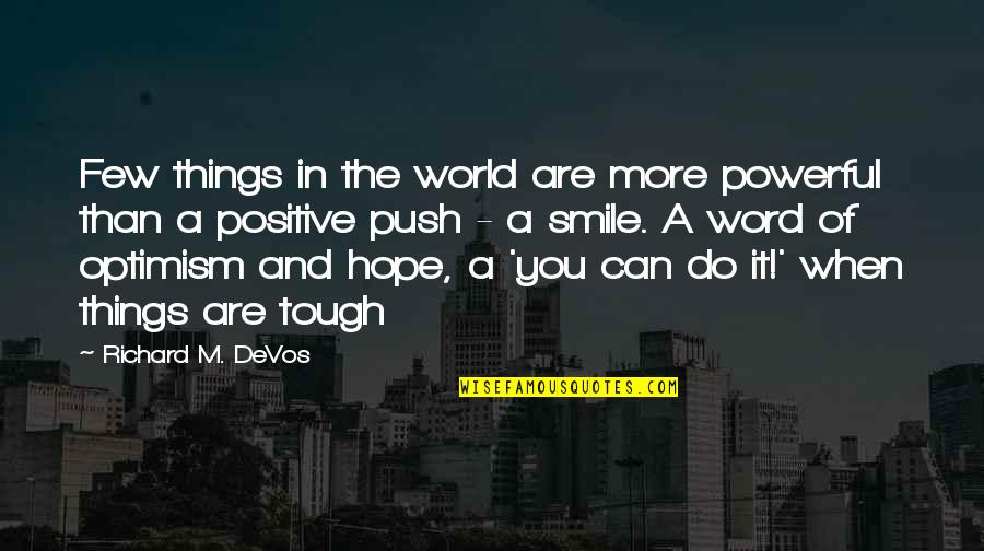 Hope And Optimism Quotes By Richard M. DeVos: Few things in the world are more powerful