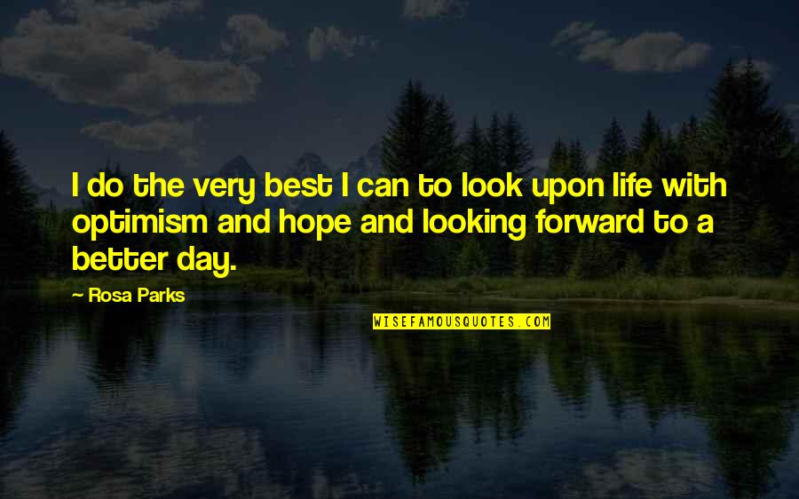Hope And Optimism Quotes By Rosa Parks: I do the very best I can to