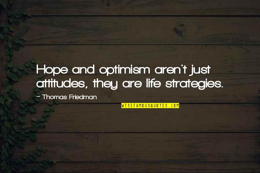 Hope And Optimism Quotes By Thomas Friedman: Hope and optimism aren't just attitudes, they are