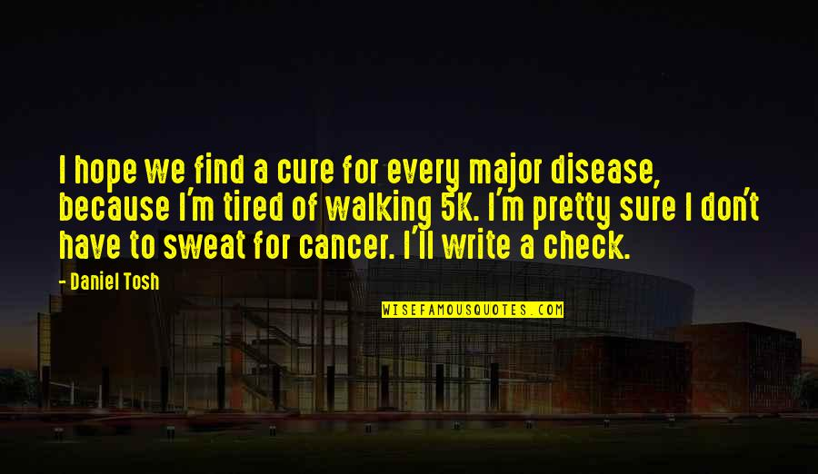 Hope Cure Cancer Quotes By Daniel Tosh: I hope we find a cure for every