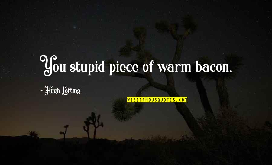 Hope Fades Quotes By Hugh Lofting: You stupid piece of warm bacon.