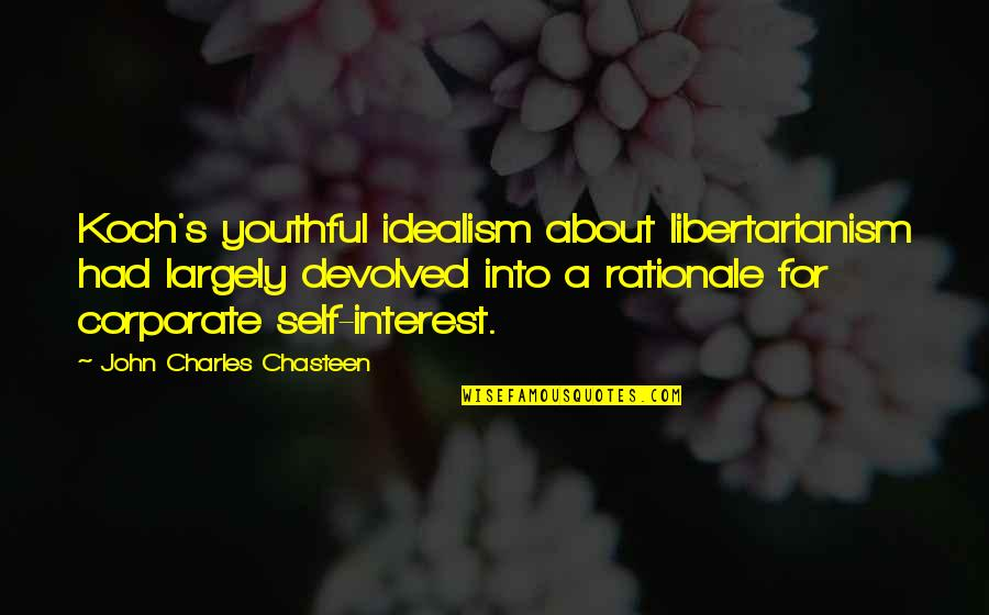 Hope Fades Quotes By John Charles Chasteen: Koch's youthful idealism about libertarianism had largely devolved