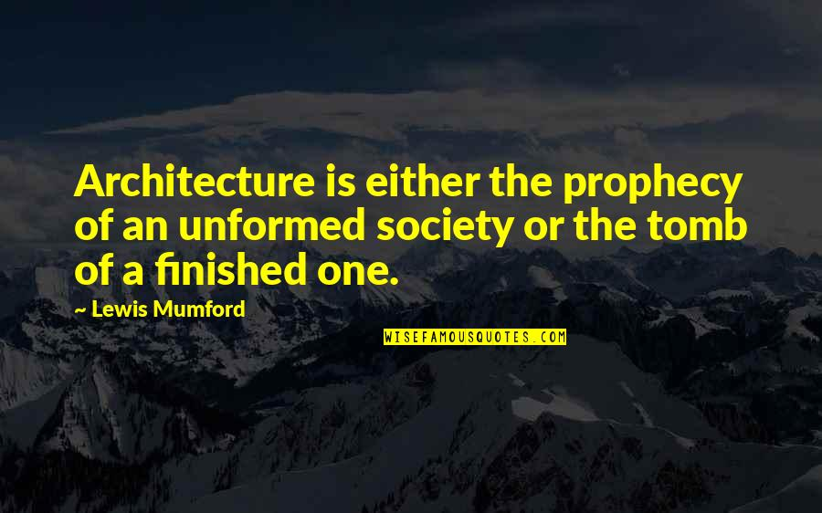 Hope Fades Quotes By Lewis Mumford: Architecture is either the prophecy of an unformed