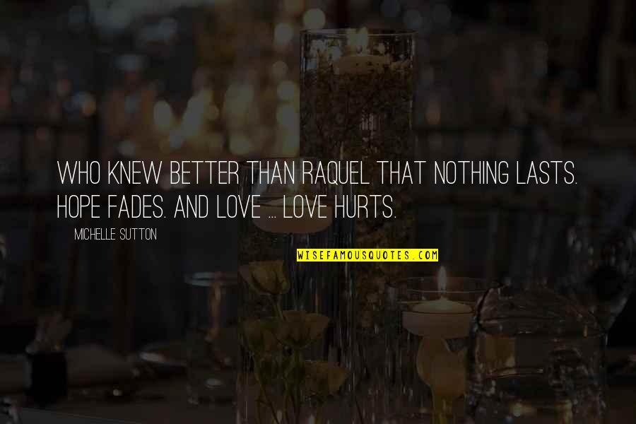 Hope Fades Quotes By Michelle Sutton: Who knew better than Raquel that nothing lasts.