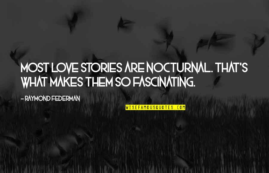 Hope Fades Quotes By Raymond Federman: Most love stories are nocturnal. That's what makes