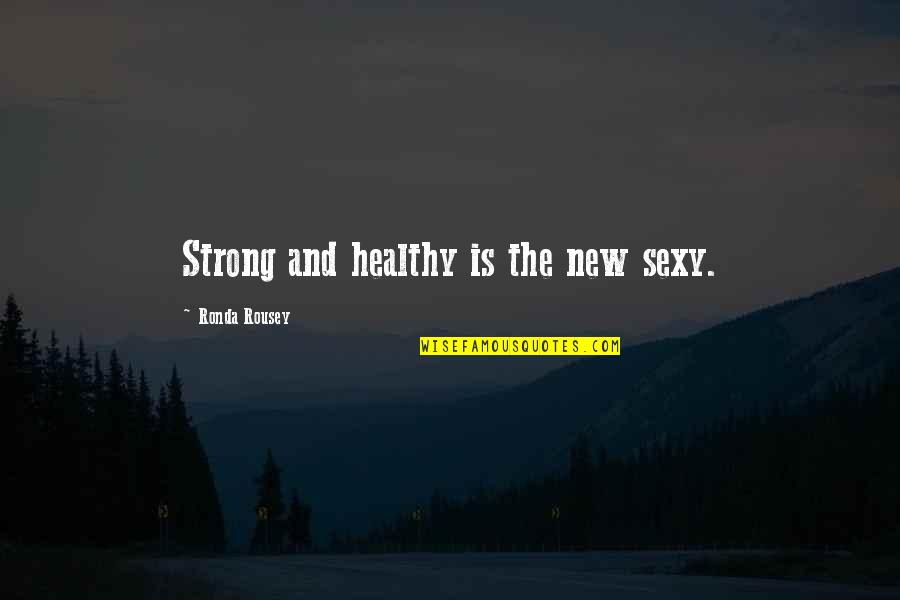 Hope Fades Quotes By Ronda Rousey: Strong and healthy is the new sexy.