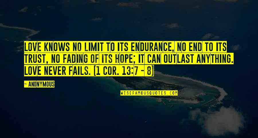 Hope Fails Quotes By Anonymous: Love knows no limit to its endurance, no