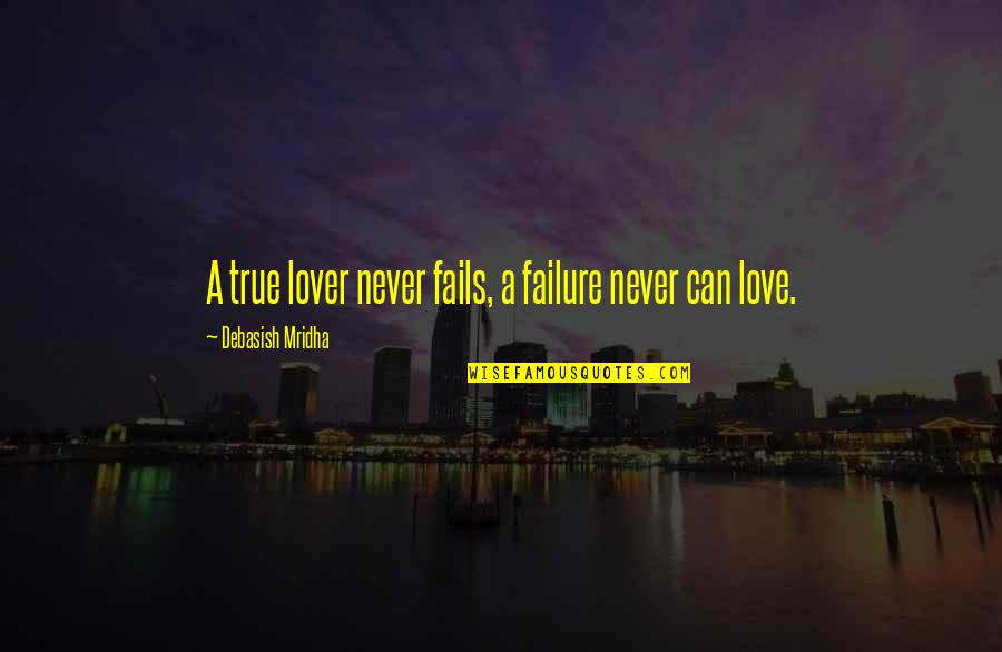Hope Fails Quotes By Debasish Mridha: A true lover never fails, a failure never