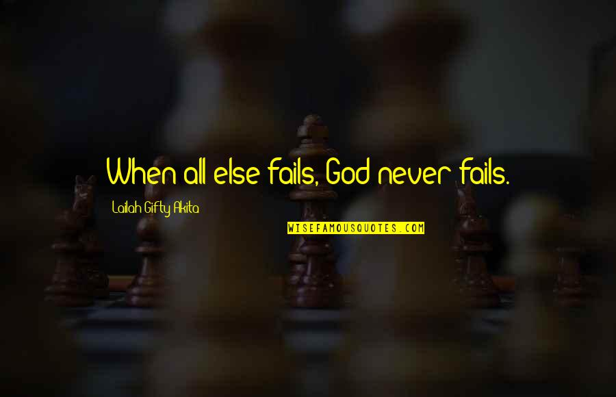 Hope Fails Quotes By Lailah Gifty Akita: When all else fails, God never fails.