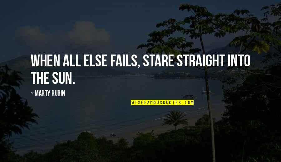 Hope Fails Quotes By Marty Rubin: When all else fails, stare straight into the