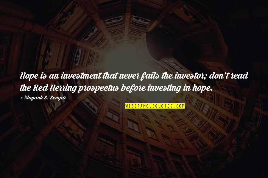 Hope Fails Quotes By Mayank S. Sengar: Hope is an investment that never fails the