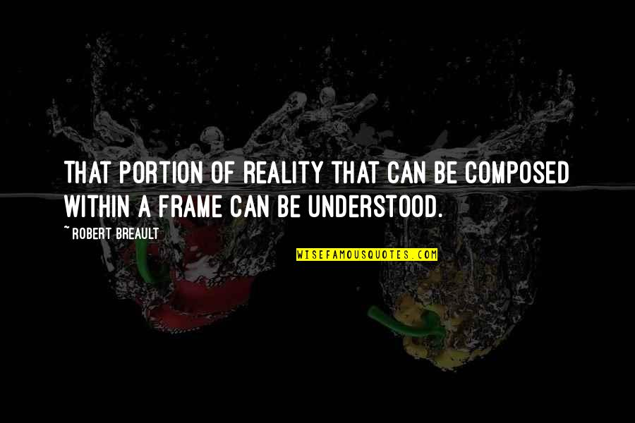 Hope Floats Picture Quotes By Robert Breault: That portion of reality that can be composed