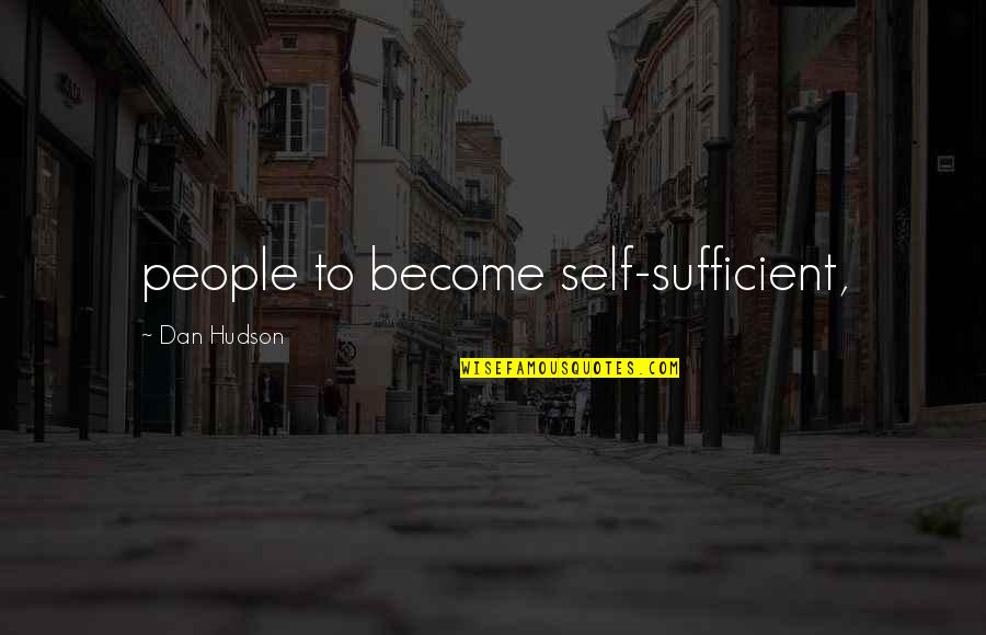 Hope Floats Quotes By Dan Hudson: people to become self-sufficient,
