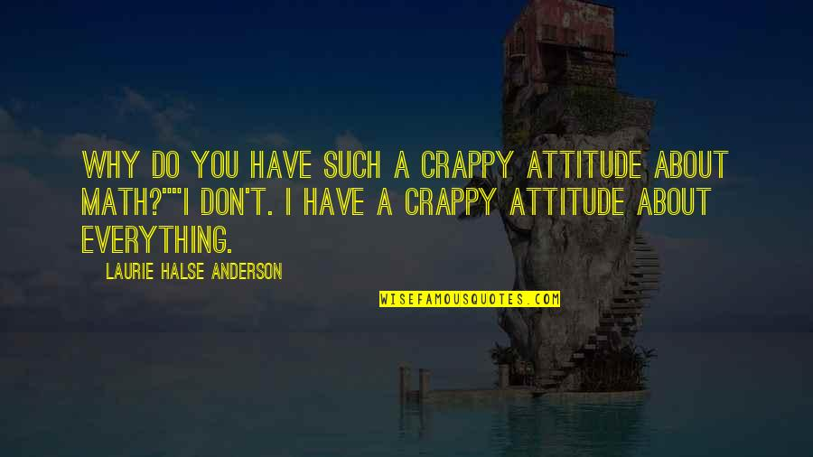 Hope Floats Quotes By Laurie Halse Anderson: Why do you have such a crappy attitude