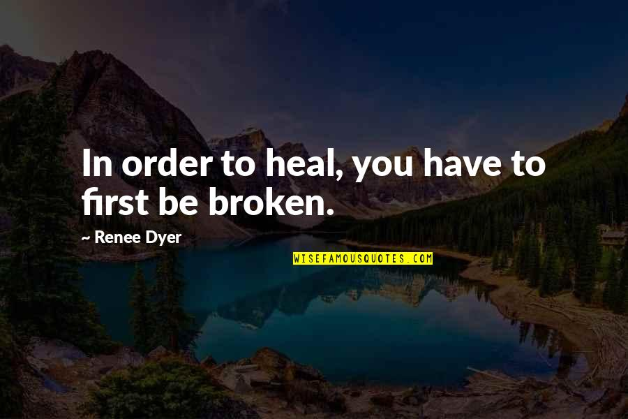 Hope Floats Quotes By Renee Dyer: In order to heal, you have to first
