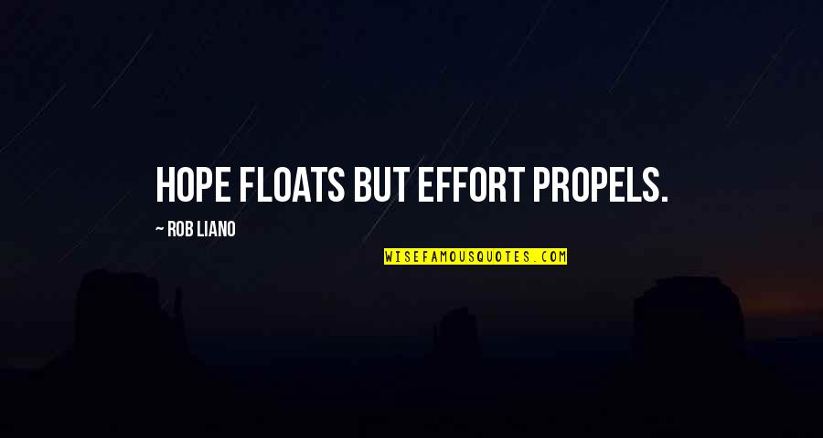 Hope Floats Quotes By Rob Liano: Hope floats but effort propels.