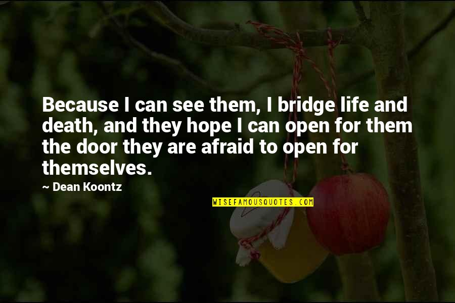 Hope For Life Quotes By Dean Koontz: Because I can see them, I bridge life