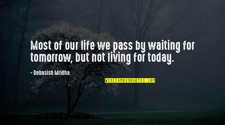 Hope For Life Quotes By Debasish Mridha: Most of our life we pass by waiting