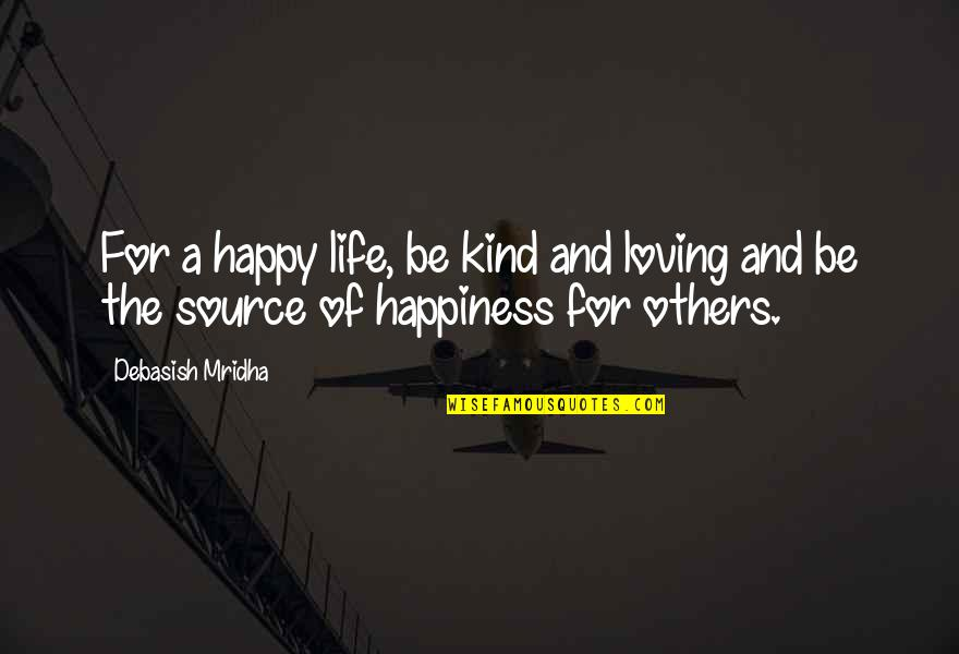 Hope For Life Quotes By Debasish Mridha: For a happy life, be kind and loving