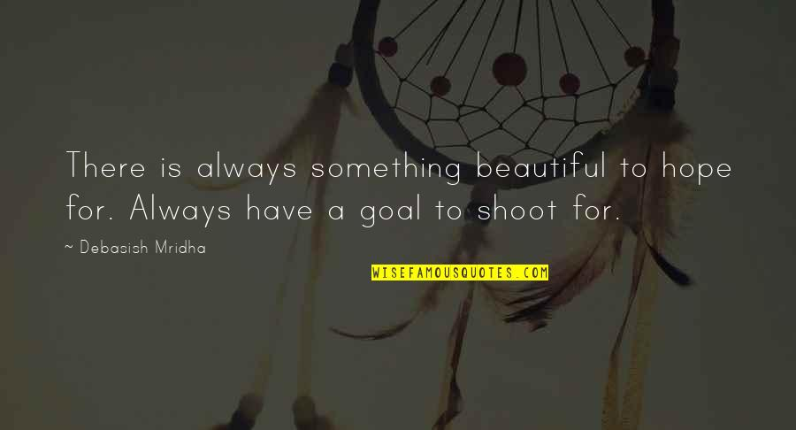 Hope For Life Quotes By Debasish Mridha: There is always something beautiful to hope for.