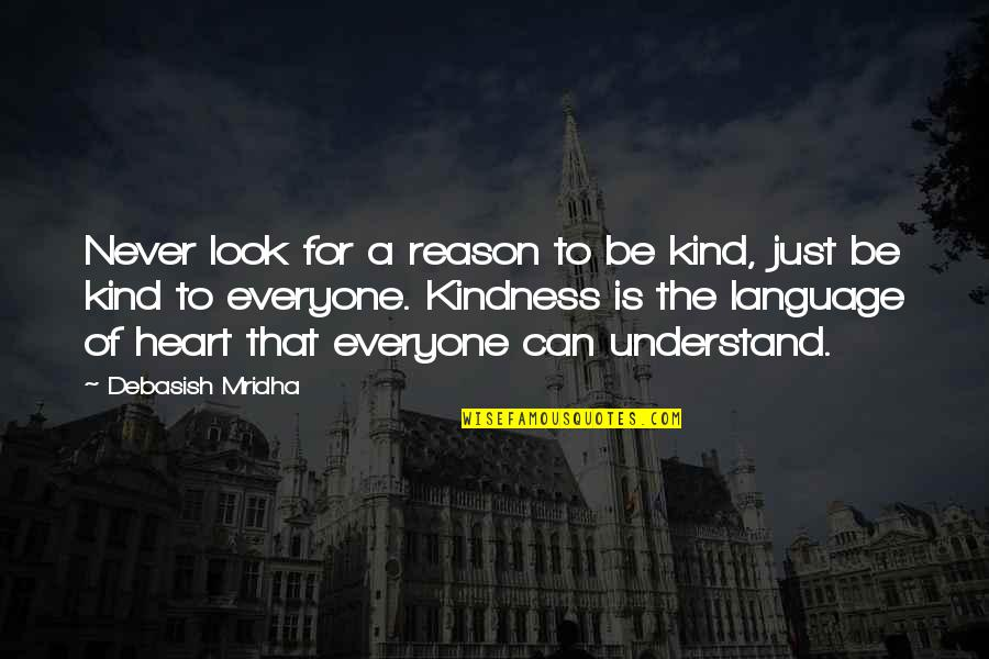 Hope For Life Quotes By Debasish Mridha: Never look for a reason to be kind,