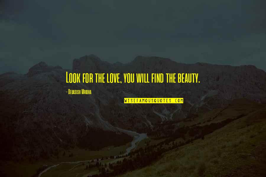 Hope For Life Quotes By Debasish Mridha: Look for the love, you will find the