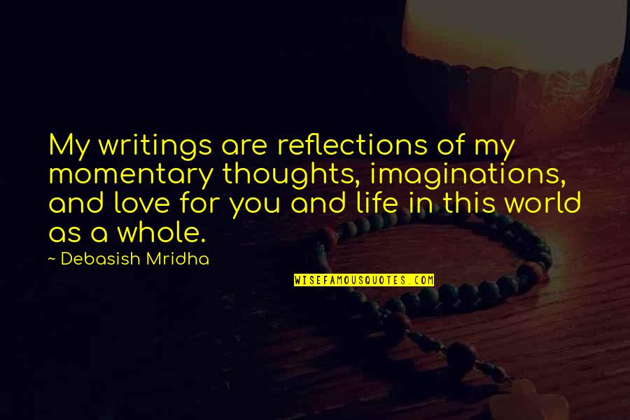 Hope For Life Quotes By Debasish Mridha: My writings are reflections of my momentary thoughts,