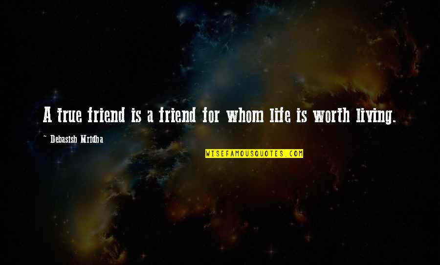 Hope For Life Quotes By Debasish Mridha: A true friend is a friend for whom