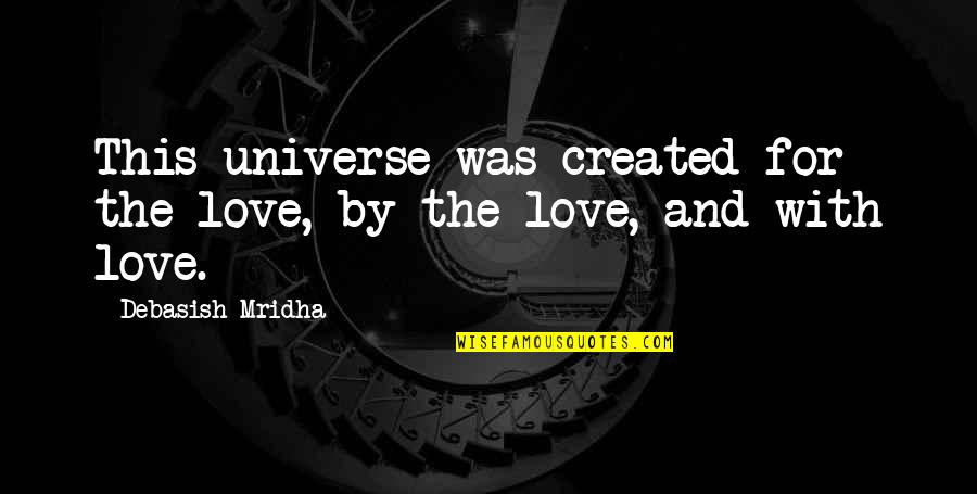 Hope For Life Quotes By Debasish Mridha: This universe was created for the love, by