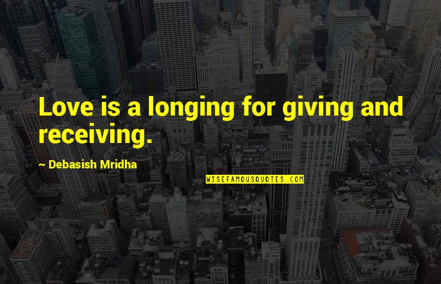 Hope For Life Quotes By Debasish Mridha: Love is a longing for giving and receiving.