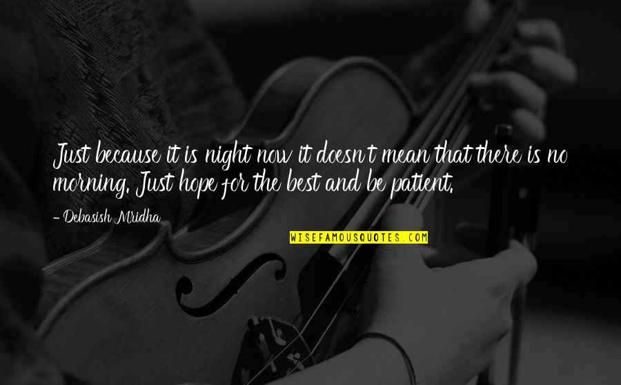 Hope For Life Quotes By Debasish Mridha: Just because it is night now it doesn't