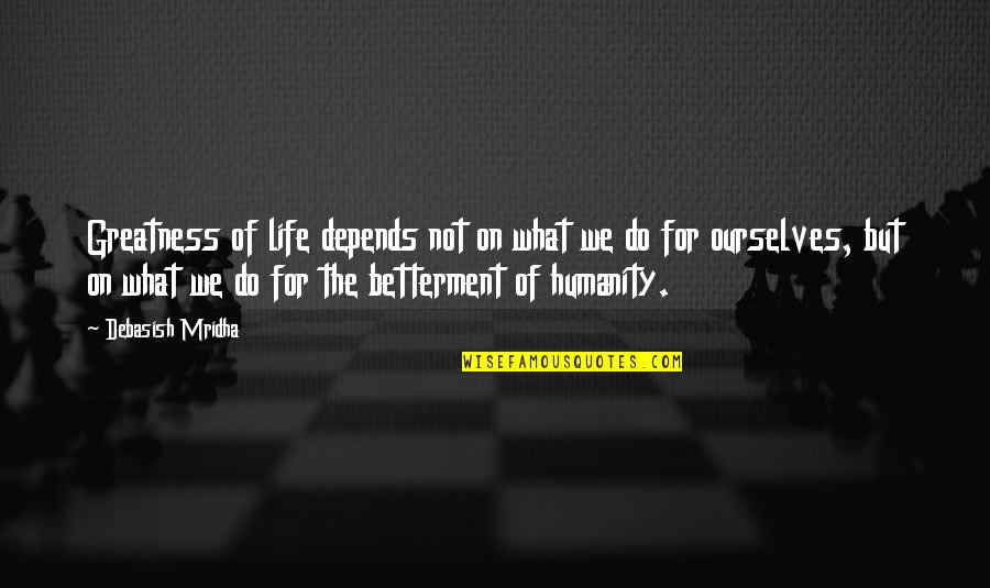 Hope For Life Quotes By Debasish Mridha: Greatness of life depends not on what we