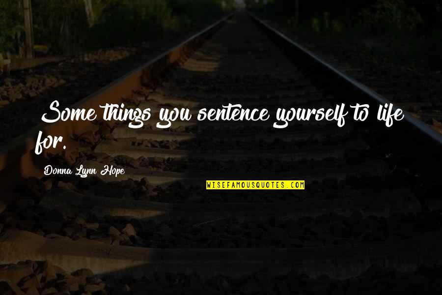 Hope For Life Quotes By Donna Lynn Hope: Some things you sentence yourself to life for.