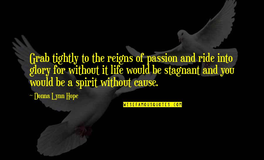 Hope For Life Quotes By Donna Lynn Hope: Grab tightly to the reigns of passion and