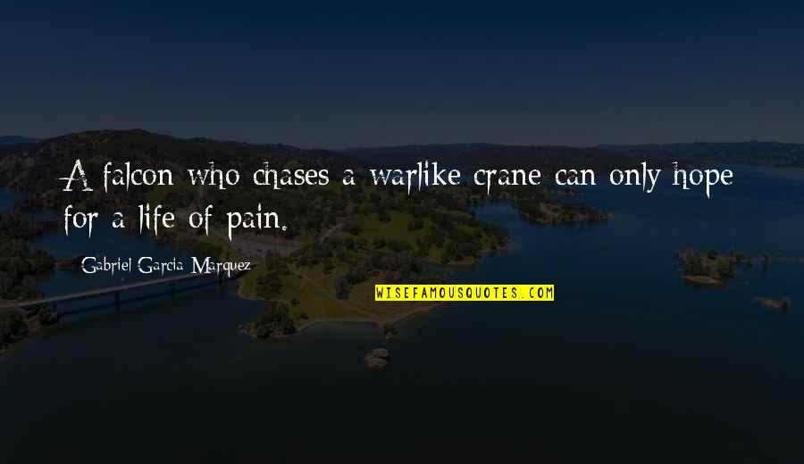Hope For Life Quotes By Gabriel Garcia Marquez: A falcon who chases a warlike crane can