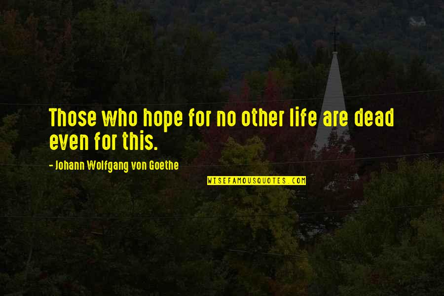 Hope For Life Quotes By Johann Wolfgang Von Goethe: Those who hope for no other life are