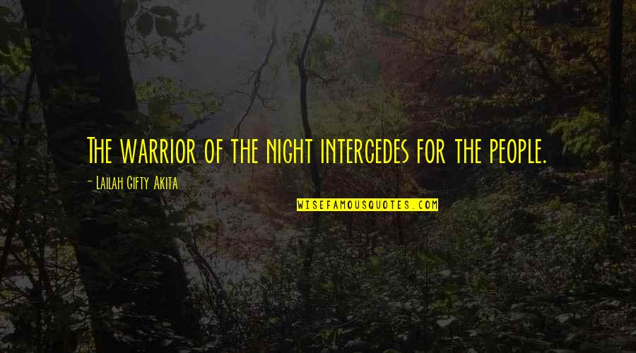 Hope For Life Quotes By Lailah Gifty Akita: The warrior of the night intercedes for the