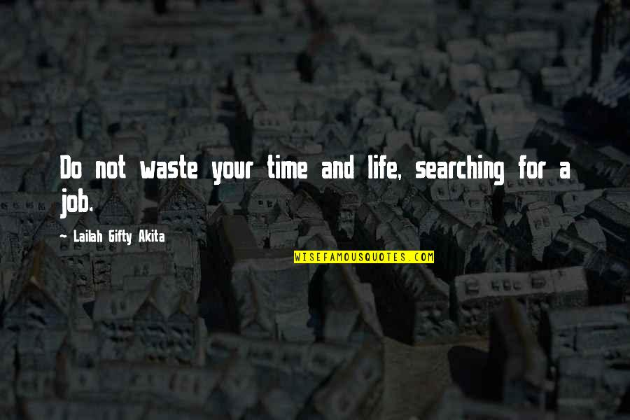 Hope For Life Quotes By Lailah Gifty Akita: Do not waste your time and life, searching