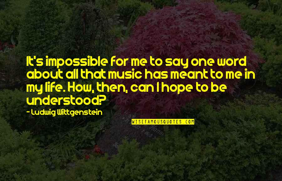 Hope For Life Quotes By Ludwig Wittgenstein: It's impossible for me to say one word